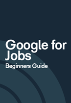 A Beginners Guide to Google for Jobs
